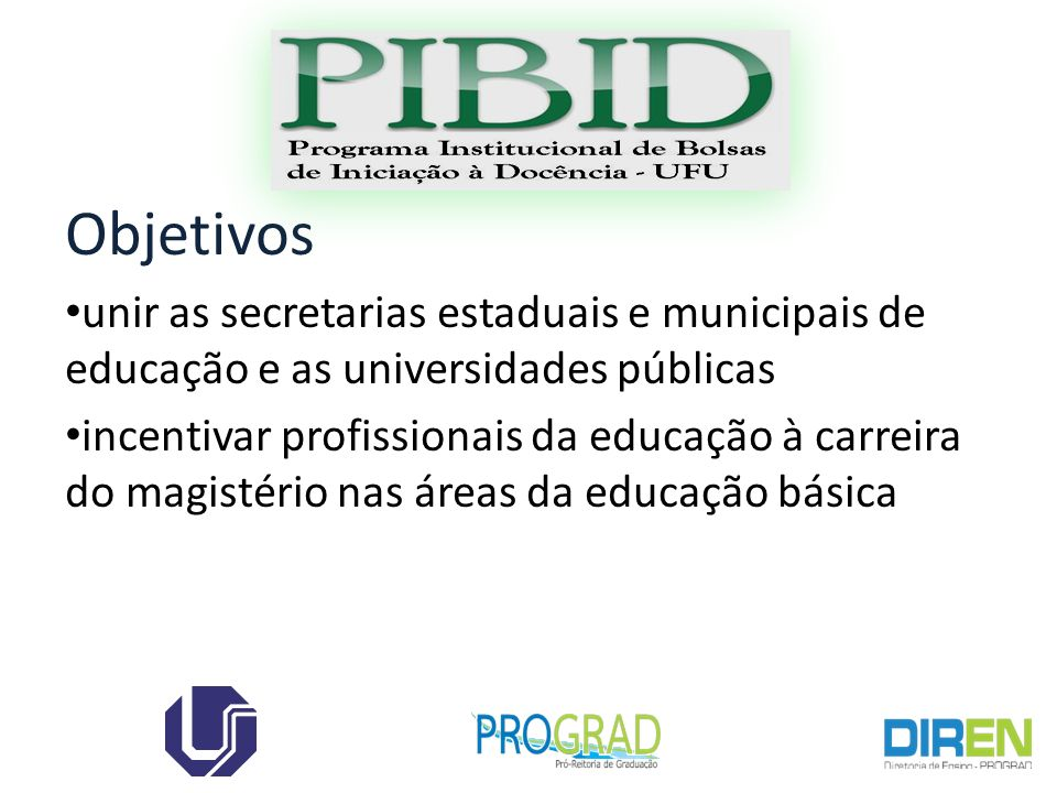 Objetivos unir as secretarias estaduais e municipais de educação e as universidades públicas incentivar profissionais da educação à carreira do magist