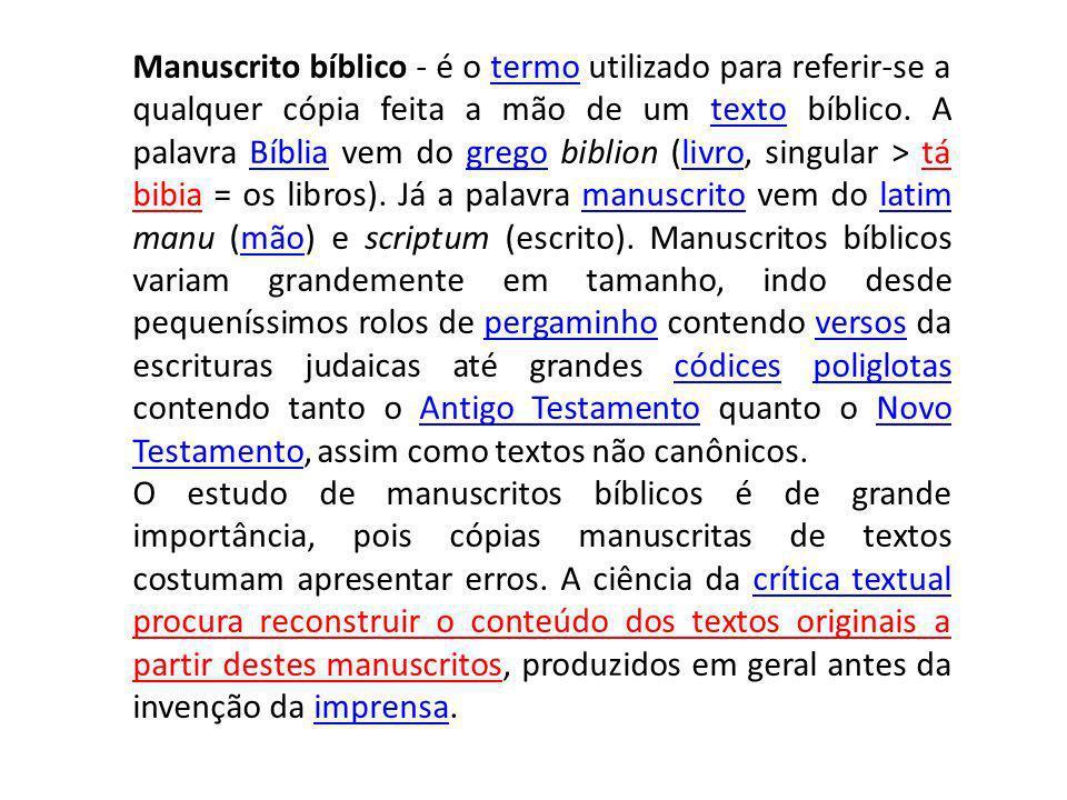 Manuscrito bíblico - é o termo utilizado para referir-se a qualquer cópia feita a mão de um texto bíblico.