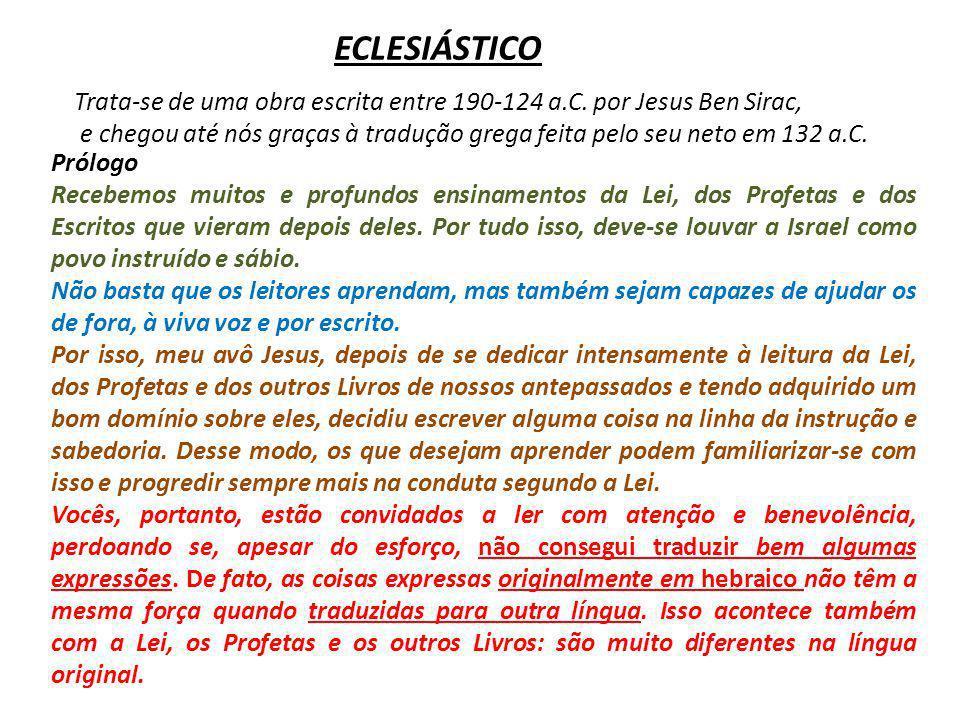 Prólogo Recebemos muitos e profundos ensinamentos da Lei, dos Profetas e dos Escritos que vieram depois deles.