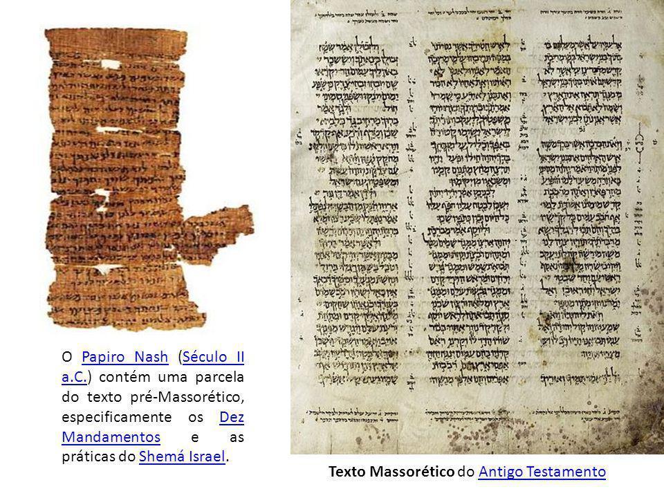 O Papiro Nash (Século II a.C.) contém uma parcela do texto pré-Massorético, especificamente os Dez Mandamentos e as práticas do Shemá Israel.Papiro NashSéculo II a.C.Dez MandamentosShemá Israel Texto Massorético do Antigo TestamentoAntigo Testamento
