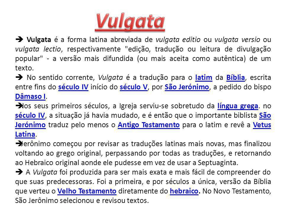 Vulgata é a forma latina abreviada de vulgata editio ou vulgata versio ou vulgata lectio, respectivamente edição, tradução ou leitura de divulgação popular - a versão mais difundida (ou mais aceita como autêntica) de um texto.