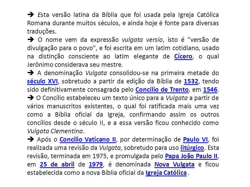 Esta versão latina da Bíblia que foi usada pela Igreja Católica Romana durante muitos séculos, e ainda hoje é fonte para diversas traduções.