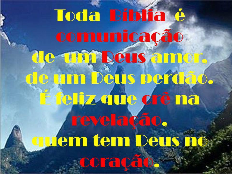 Toda Bíblia é comunicação de um Deus amor, de um Deus perdão.