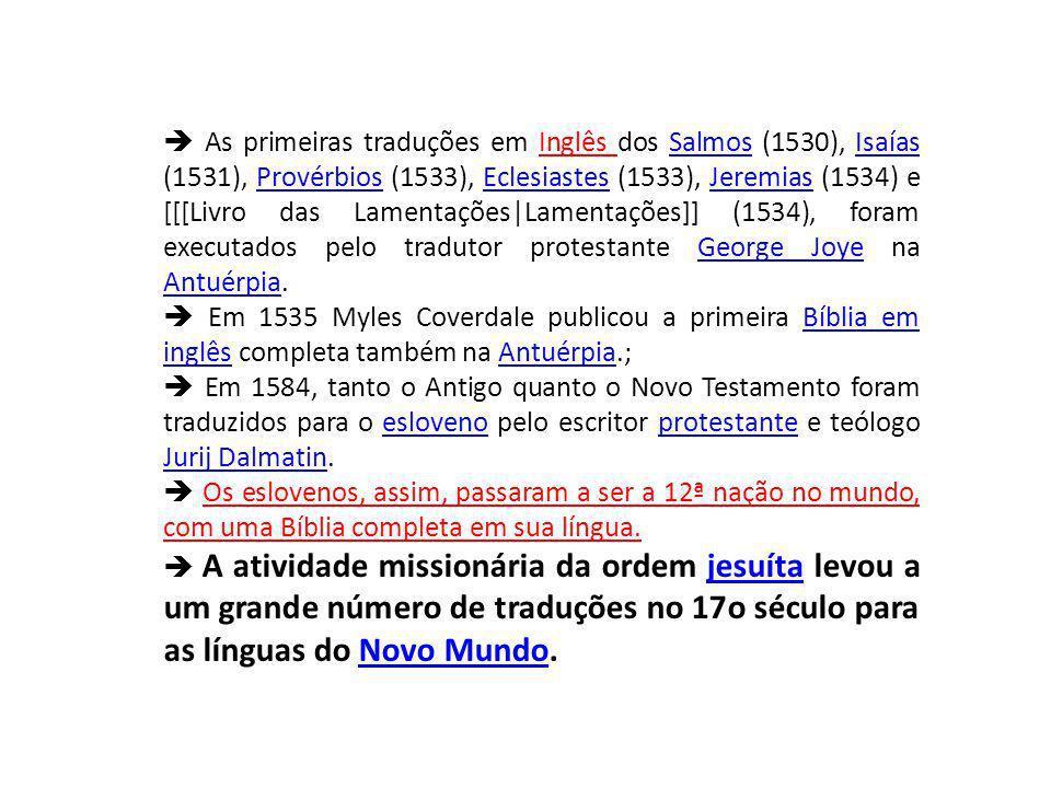 As primeiras traduções em Inglês dos Salmos (1530), Isaías (1531), Provérbios (1533), Eclesiastes (1533), Jeremias (1534) e [[[Livro das Lamentações|Lamentações]] (1534), foram executados pelo tradutor protestante George Joye na Antuérpia.SalmosIsaíasProvérbiosEclesiastesJeremiasGeorge Joye Antuérpia Em 1535 Myles Coverdale publicou a primeira Bíblia em inglês completa também na Antuérpia.;Bíblia em inglêsAntuérpia Em 1584, tanto o Antigo quanto o Novo Testamento foram traduzidos para o esloveno pelo escritor protestante e teólogo Jurij Dalmatin.eslovenoprotestante Jurij Dalmatin Os eslovenos, assim, passaram a ser a 12ª nação no mundo, com uma Bíblia completa em sua língua.