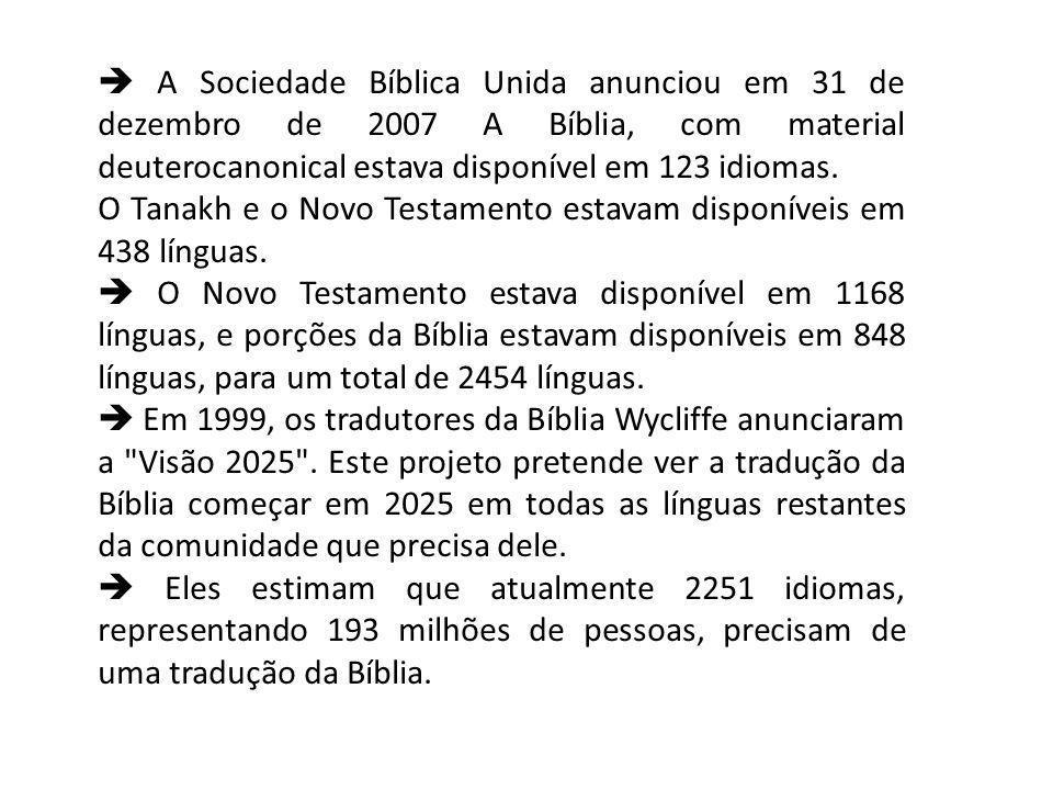 A Sociedade Bíblica Unida anunciou em 31 de dezembro de 2007 A Bíblia, com material deuterocanonical estava disponível em 123 idiomas.