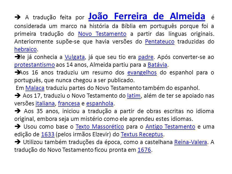 A tradução feita por João Ferreira de Almeida é considerada um marco na história da Bíblia em português porque foi a primeira tradução do Novo Testamento a partir das línguas originais.
