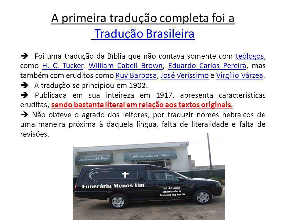 A primeira tradução completa foi a Tradução Brasileira Foi uma tradução da Bíblia que não contava somente com teólogos, como H.