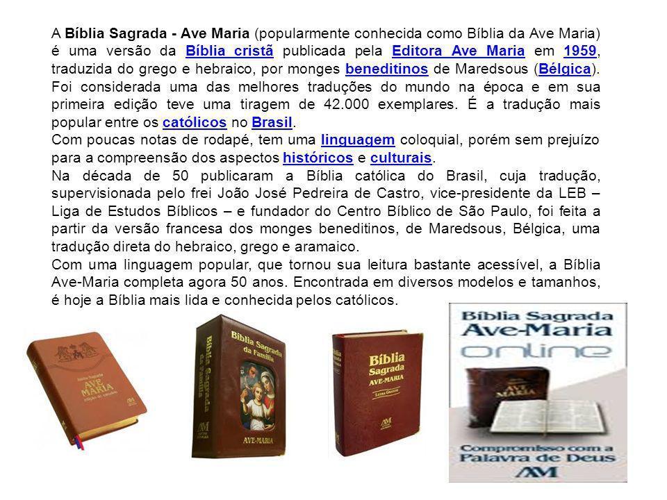 A Bíblia Sagrada - Ave Maria (popularmente conhecida como Bíblia da Ave Maria) é uma versão da Bíblia cristã publicada pela Editora Ave Maria em 1959, traduzida do grego e hebraico, por monges beneditinos de Maredsous (Bélgica).