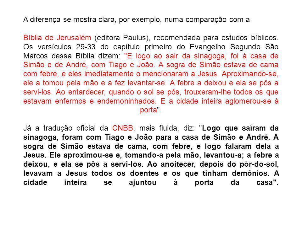 A diferença se mostra clara, por exemplo, numa comparação com a Bíblia de Jerusalém (editora Paulus), recomendada para estudos bíblicos.