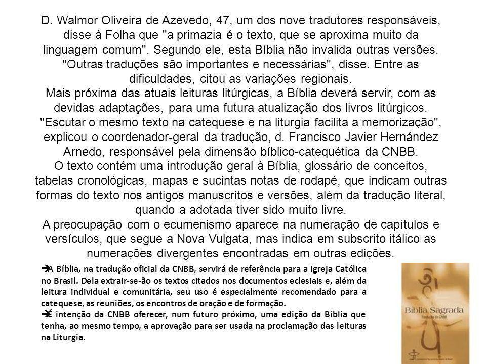 D. Walmor Oliveira de Azevedo, 47, um dos nove tradutores responsáveis, disse à Folha que