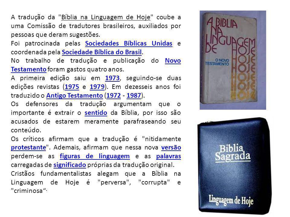 A tradução da Bíblia na Linguagem de Hoje coube a uma Comissão de tradutores brasileiros, auxiliados por pessoas que deram sugestões.