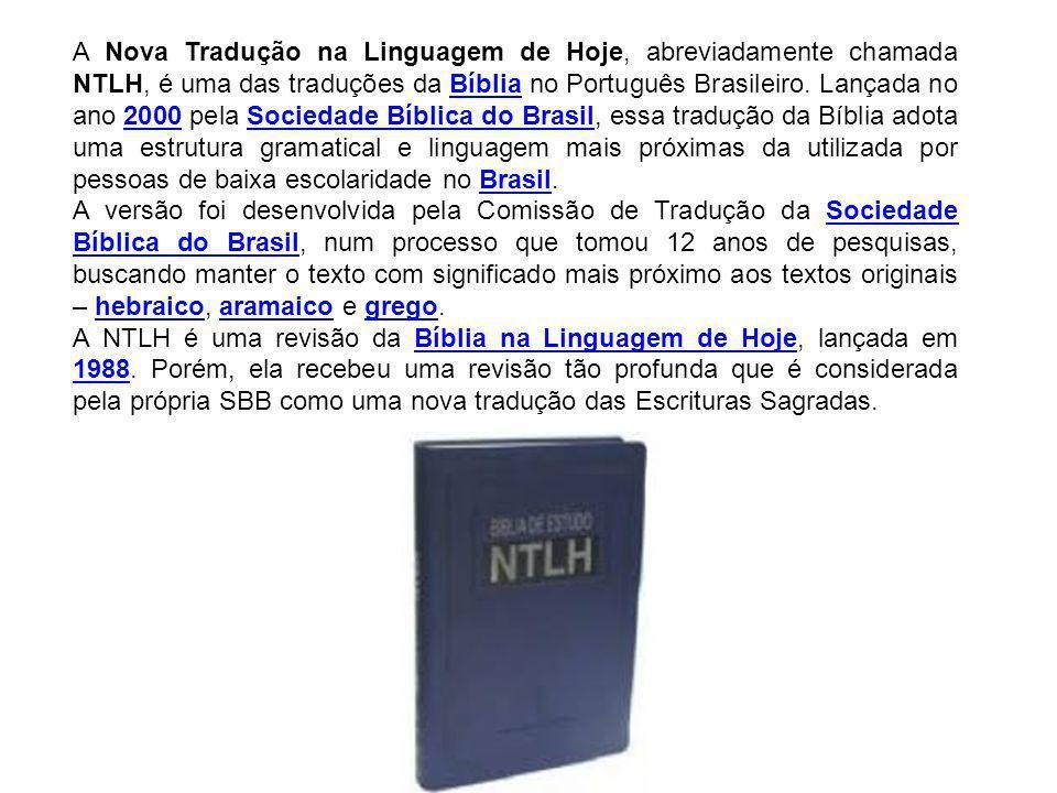 A Nova Tradução na Linguagem de Hoje, abreviadamente chamada NTLH, é uma das traduções da Bíblia no Português Brasileiro.