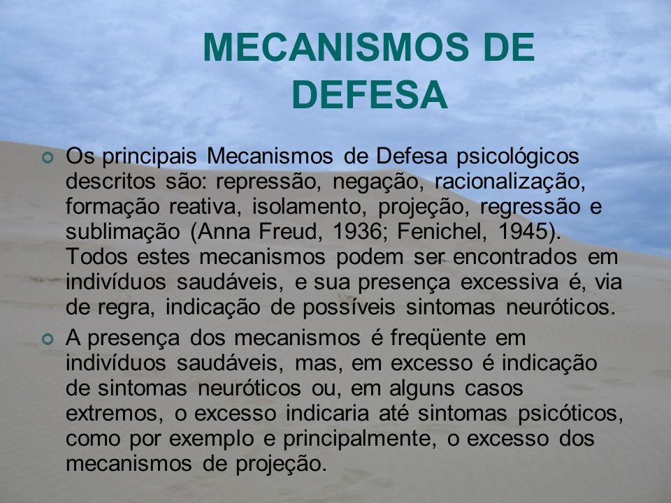 MECANISMOS DE DEFESA Os principais Mecanismos de Defesa psicológicos descritos são: repressão, negação, racionalização, formação reativa, isolamento,