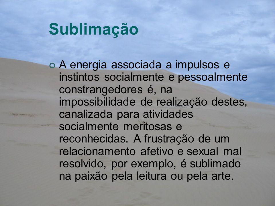Sublimação A energia associada a impulsos e instintos socialmente e pessoalmente constrangedores é, na impossibilidade de realização destes, canalizad