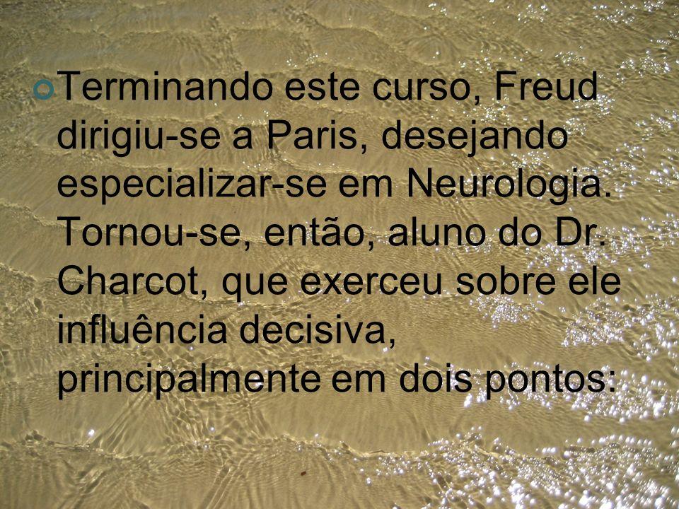 Terminando este curso, Freud dirigiu-se a Paris, desejando especializar-se em Neurologia. Tornou-se, então, aluno do Dr. Charcot, que exerceu sobre el