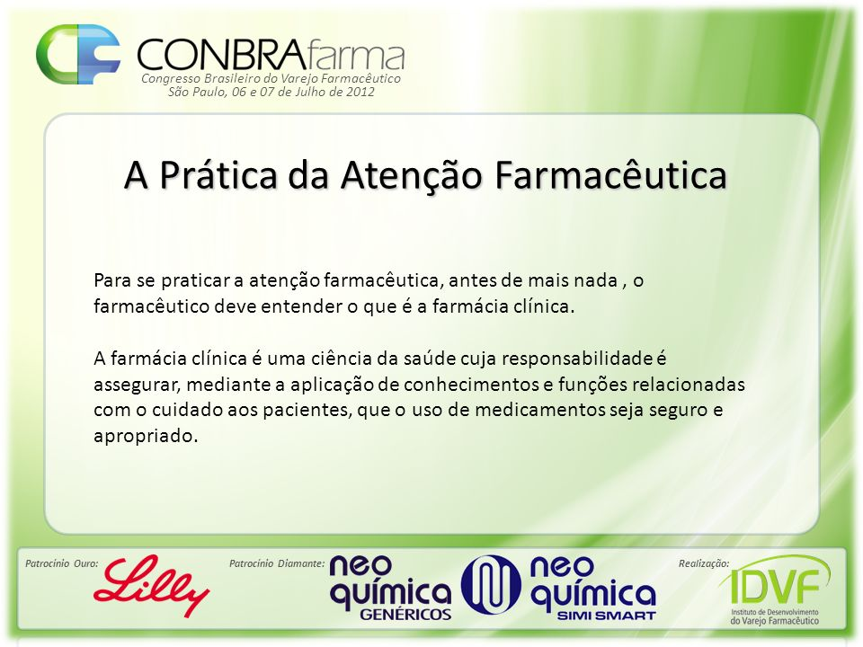 Congresso Brasileiro do Varejo Farmacêutico Patrocínio Ouro:Patrocínio Diamante:Realização: São Paulo, 06 e 07 de Julho de 2012 A Prática da Atenção F