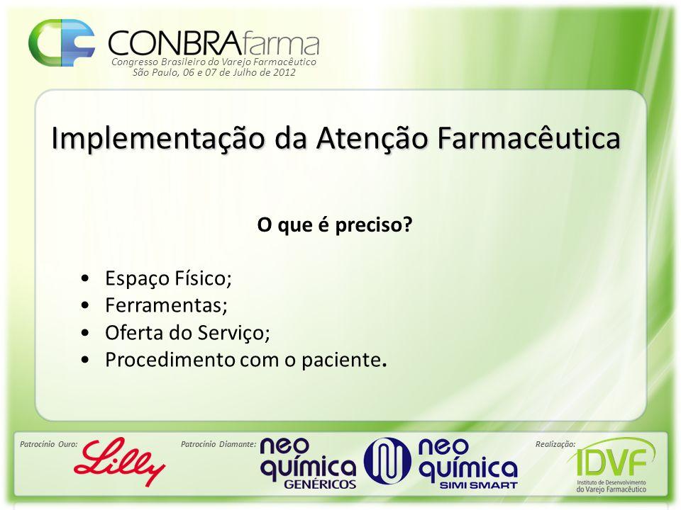 Congresso Brasileiro do Varejo Farmacêutico Patrocínio Ouro:Patrocínio Diamante:Realização: São Paulo, 06 e 07 de Julho de 2012 Implementação da Atenç