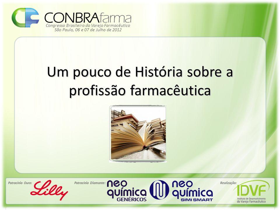 Congresso Brasileiro do Varejo Farmacêutico Patrocínio Ouro:Patrocínio Diamante:Realização: São Paulo, 06 e 07 de Julho de 2012 Um pouco de História s