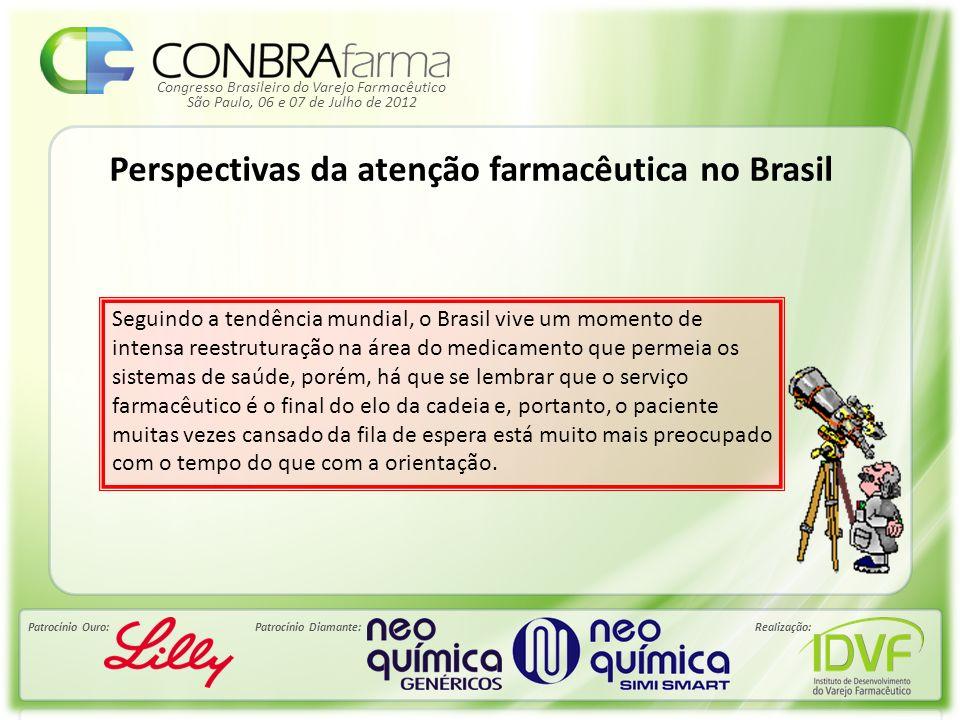 Congresso Brasileiro do Varejo Farmacêutico Patrocínio Ouro:Patrocínio Diamante:Realização: São Paulo, 06 e 07 de Julho de 2012 Perspectivas da atençã