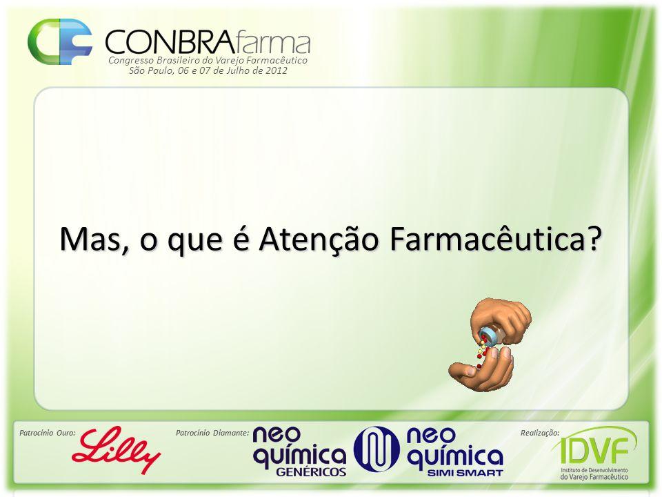 Congresso Brasileiro do Varejo Farmacêutico Patrocínio Ouro:Patrocínio Diamante:Realização: São Paulo, 06 e 07 de Julho de 2012 Atenção farmacêutica é modelo de prática farmacêutica, desenvolvida no contexto da assistência farmacêutica.