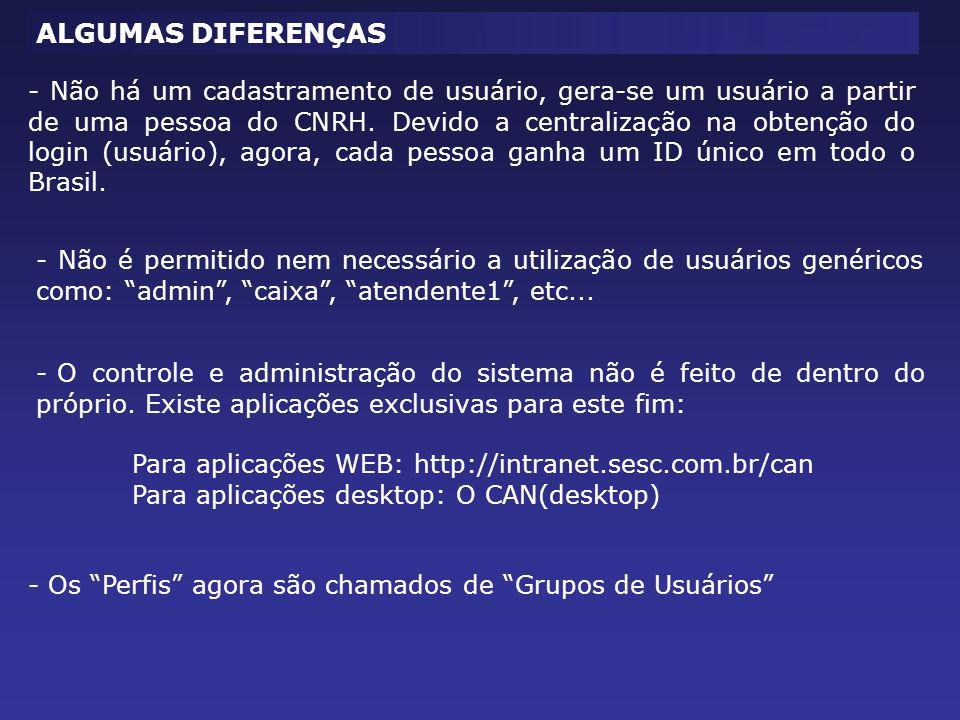 ALGUMAS DIFERENÇAS - Não há um cadastramento de usuário, gera-se um usuário a partir de uma pessoa do CNRH. Devido a centralização na obtenção do logi