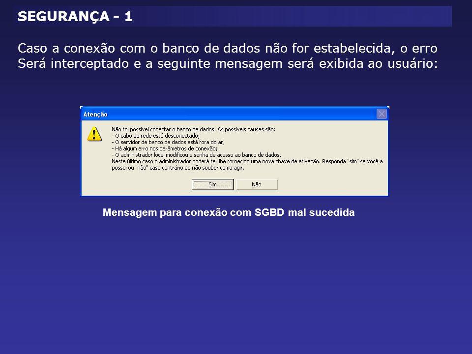 SEGURANÇA - 1 Mensagem para conexão com SGBD mal sucedida Caso a conexão com o banco de dados não for estabelecida, o erro Será interceptado e a seguinte mensagem será exibida ao usuário: