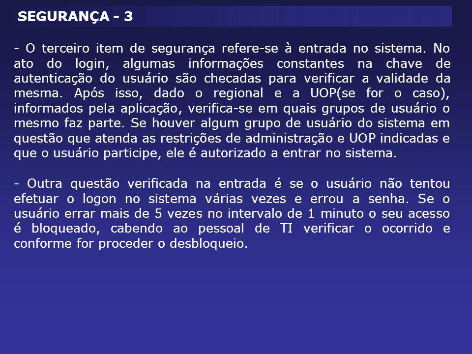SEGURANÇA - 3 - O terceiro item de segurança refere-se à entrada no sistema. No ato do login, algumas informações constantes na chave de autenticação