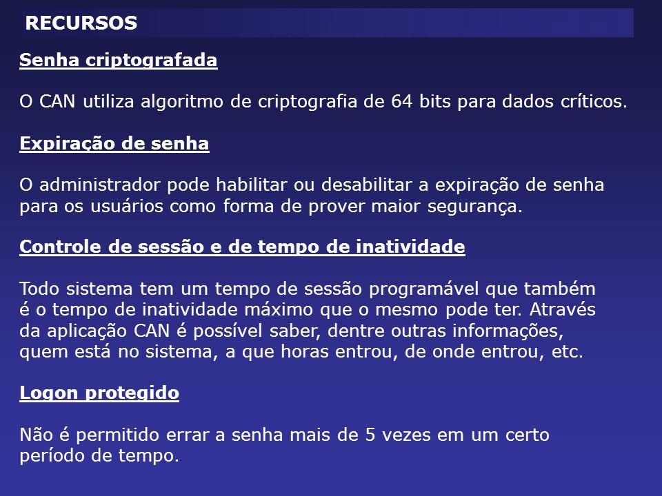 RECURSOS Senha criptografada O CAN utiliza algoritmo de criptografia de 64 bits para dados críticos.