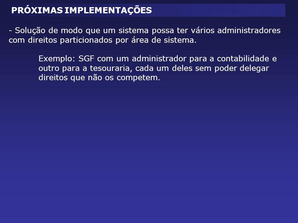 PRÓXIMAS IMPLEMENTAÇÕES - Solução de modo que um sistema possa ter vários administradores com direitos particionados por área de sistema. Exemplo: SGF