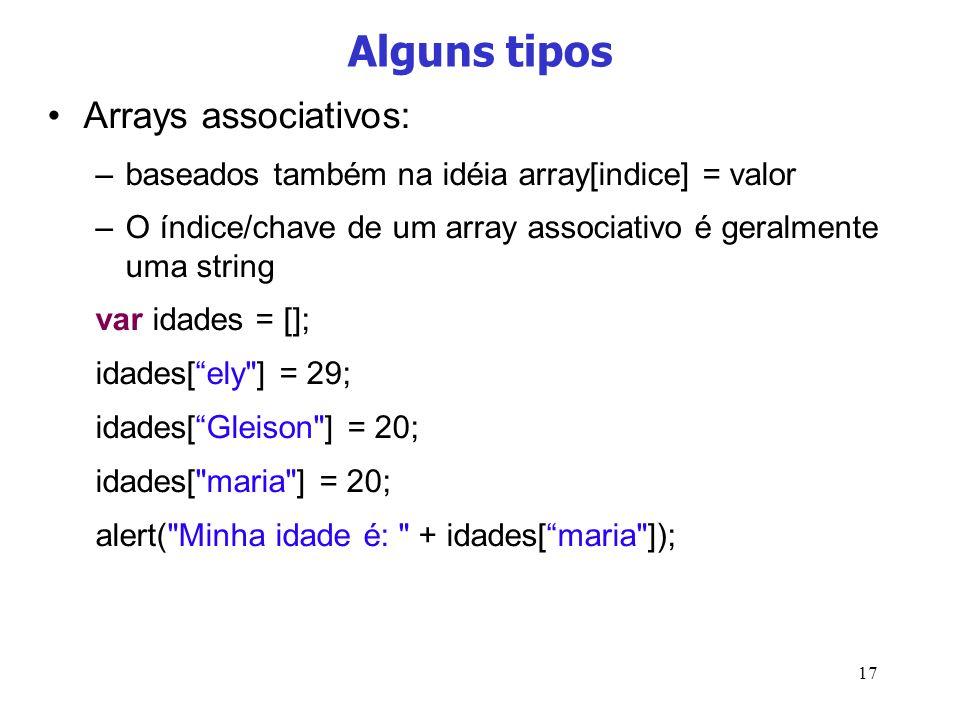 17 Alguns tipos Arrays associativos: –baseados também na idéia array[indice] = valor –O índice/chave de um array associativo é geralmente uma string v
