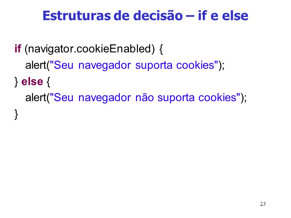 23 Estruturas de decisão – if e else if (navigator.cookieEnabled) { alert(