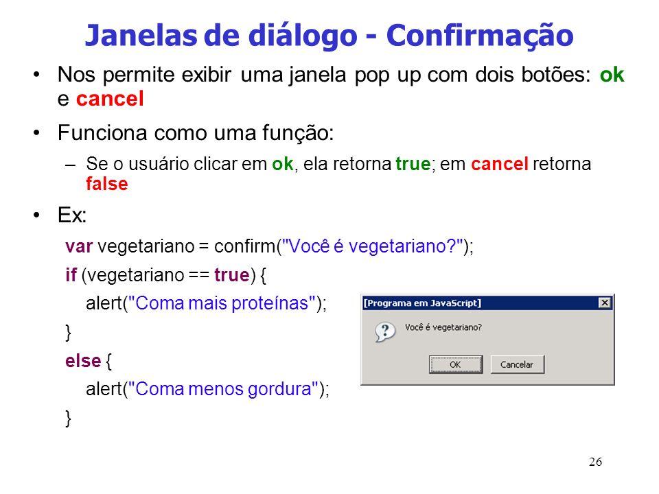 26 Janelas de diálogo - Confirmação Nos permite exibir uma janela pop up com dois botões: ok e cancel Funciona como uma função: –Se o usuário clicar e