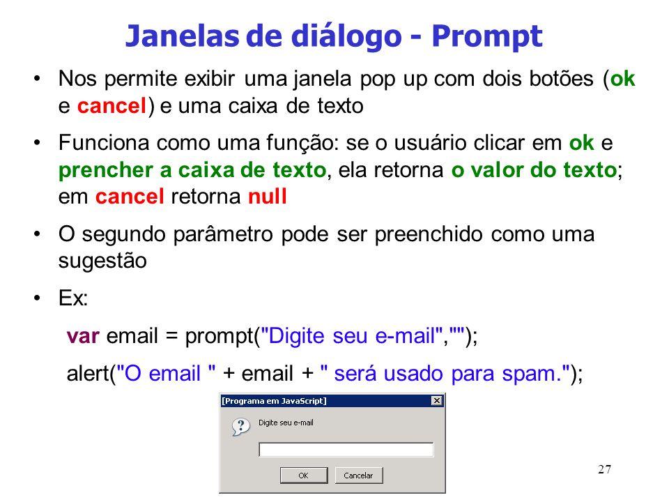 27 Janelas de diálogo - Prompt Nos permite exibir uma janela pop up com dois botões (ok e cancel) e uma caixa de texto Funciona como uma função: se o