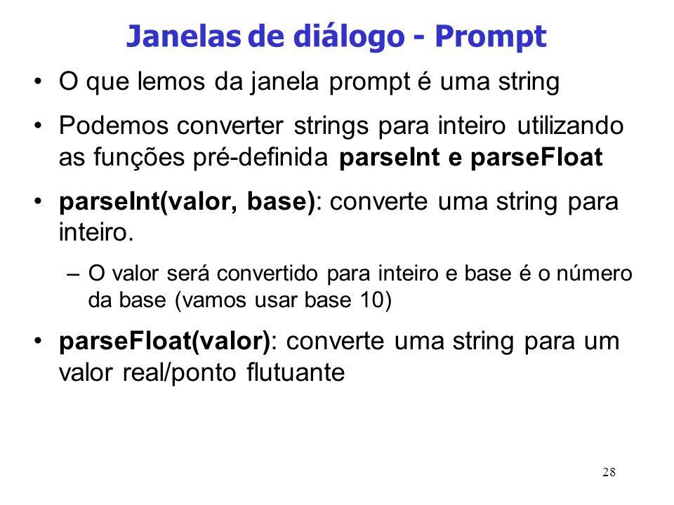 28 Janelas de diálogo - Prompt O que lemos da janela prompt é uma string Podemos converter strings para inteiro utilizando as funções pré-definida par