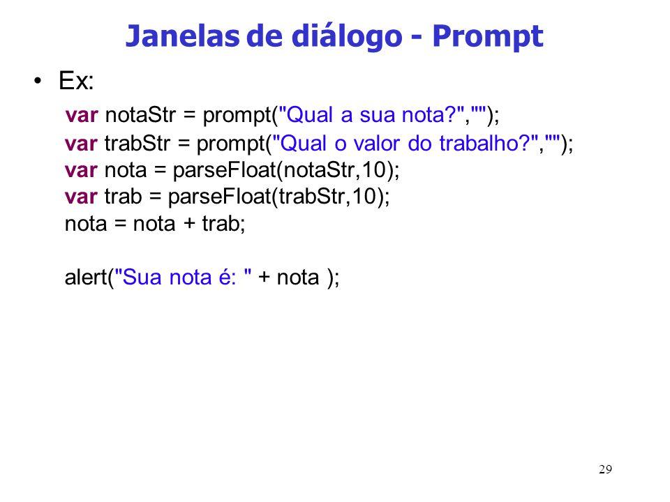 29 Janelas de diálogo - Prompt Ex: var notaStr = prompt(