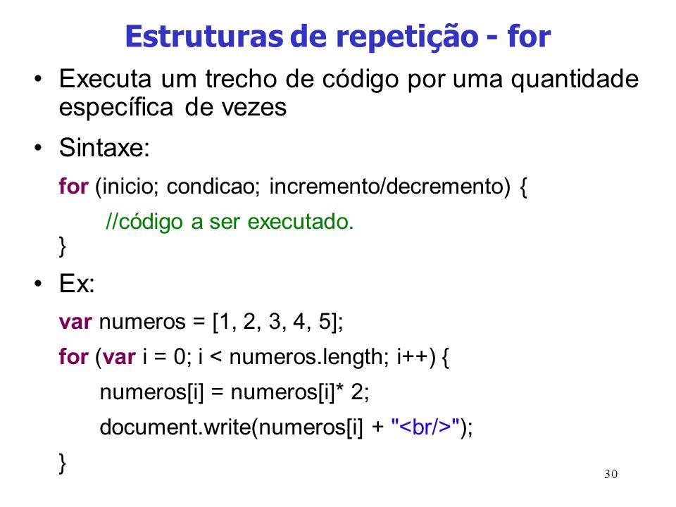 30 Estruturas de repetição - for Executa um trecho de código por uma quantidade específica de vezes Sintaxe: for (inicio; condicao; incremento/decreme