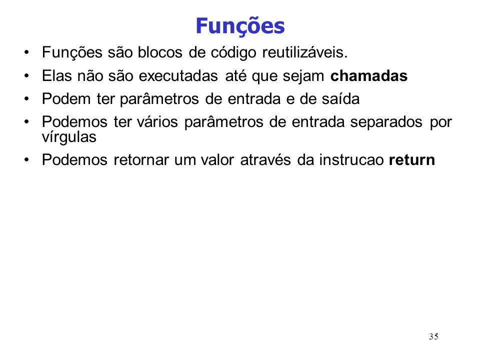 35 Funções Funções são blocos de código reutilizáveis. Elas não são executadas até que sejam chamadas Podem ter parâmetros de entrada e de saída Podem