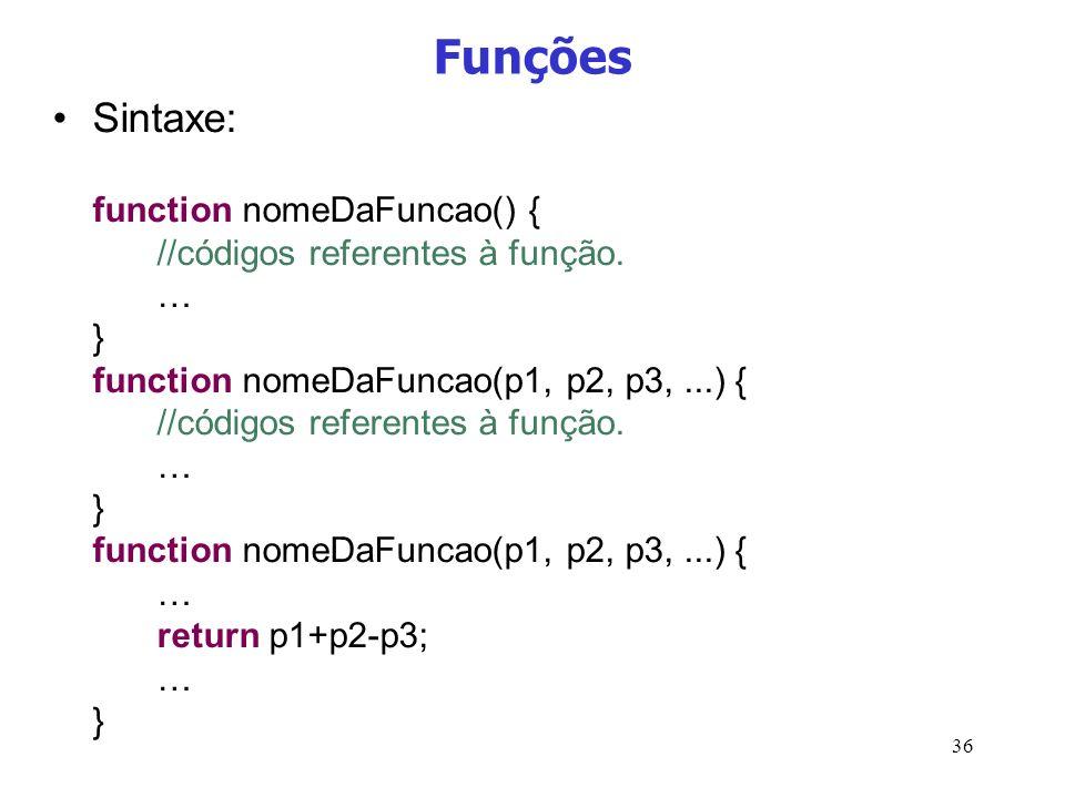 36 Funções Sintaxe: function nomeDaFuncao() { //códigos referentes à função. … } function nomeDaFuncao(p1, p2, p3,...) { //códigos referentes à função