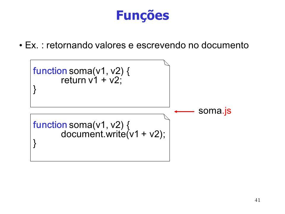 41 Funções function soma(v1, v2) { return v1 + v2; } soma.js Ex. : retornando valores e escrevendo no documento function soma(v1, v2) { document.write