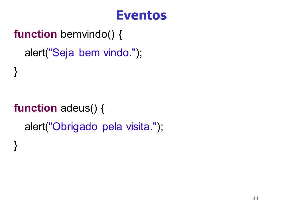 44 Eventos function bemvindo() { alert(