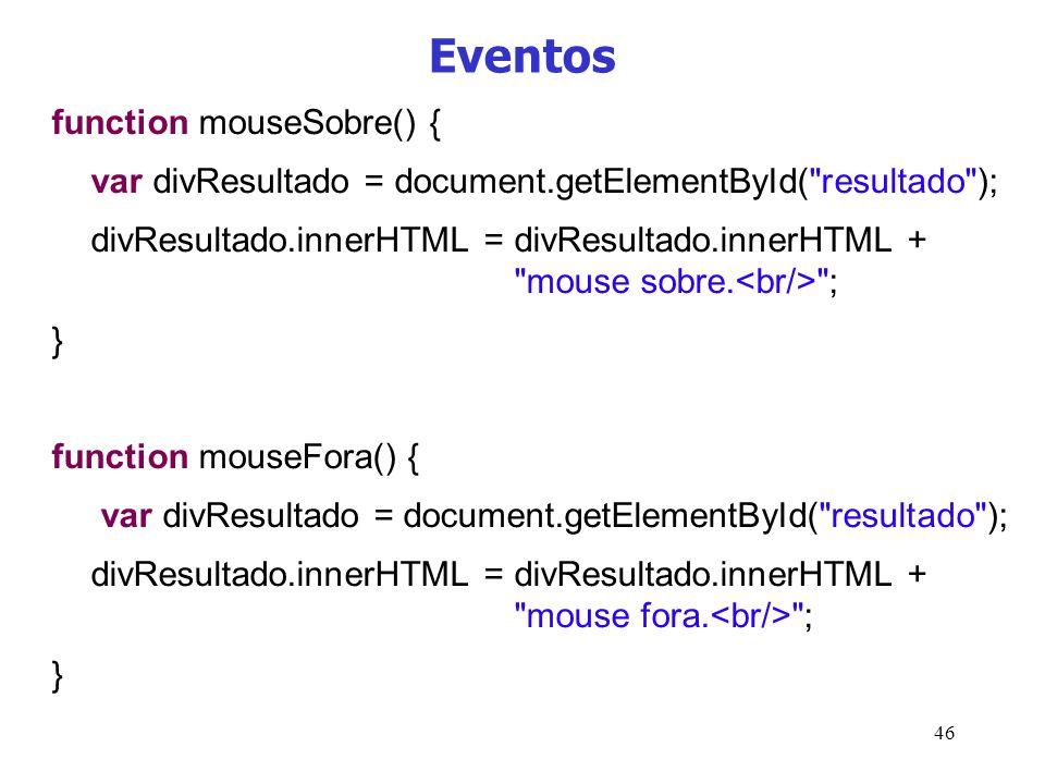 46 Eventos function mouseSobre() { var divResultado = document.getElementById(