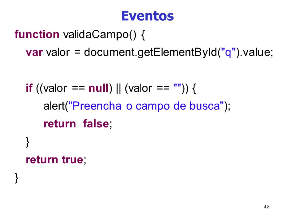 48 Eventos function validaCampo() { var valor = document.getElementById(
