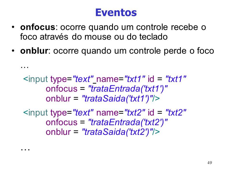 49 Eventos onfocus: ocorre quando um controle recebe o foco através do mouse ou do teclado onblur: ocorre quando um controle perde o foco … …