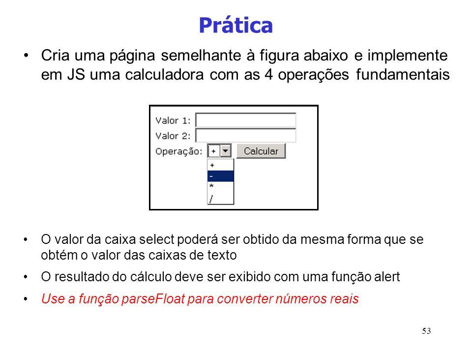 53 Prática Cria uma página semelhante à figura abaixo e implemente em JS uma calculadora com as 4 operações fundamentais O valor da caixa select poder