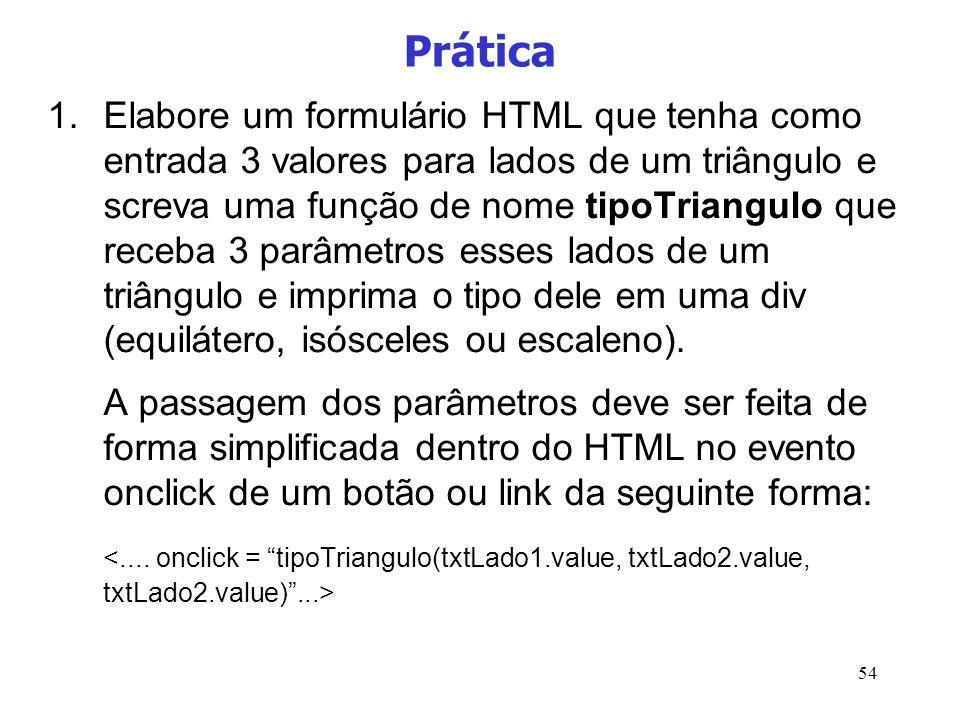 54 Prática 1.Elabore um formulário HTML que tenha como entrada 3 valores para lados de um triângulo e screva uma função de nome tipoTriangulo que rece
