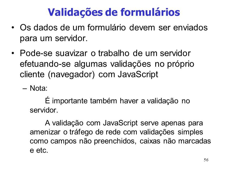 56 Validações de formulários Os dados de um formulário devem ser enviados para um servidor. Pode-se suavizar o trabalho de um servidor efetuando-se al