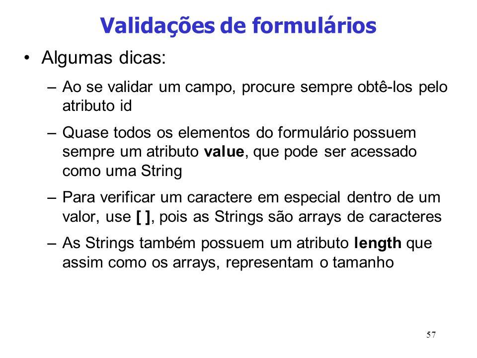 57 Validações de formulários Algumas dicas: –Ao se validar um campo, procure sempre obtê-los pelo atributo id –Quase todos os elementos do formulário