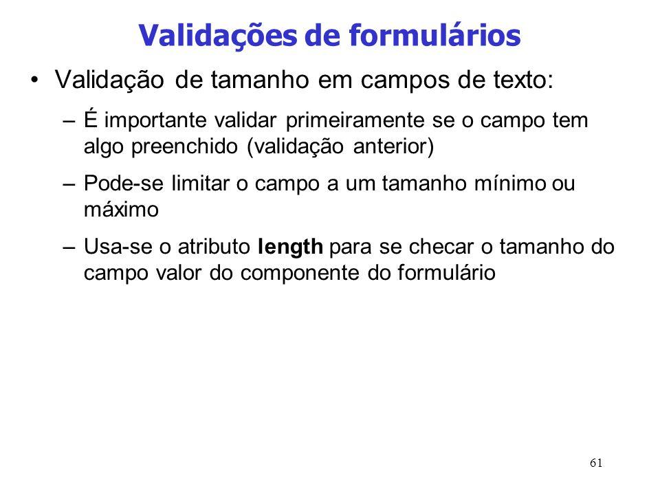 61 Validações de formulários Validação de tamanho em campos de texto: –É importante validar primeiramente se o campo tem algo preenchido (validação an