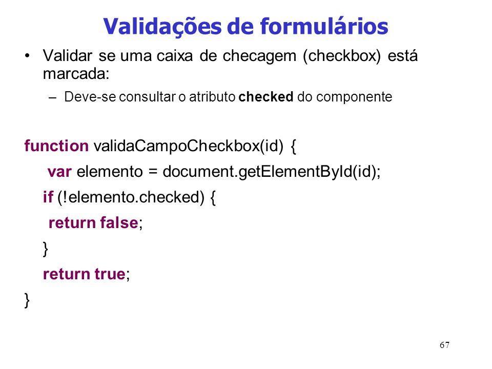 67 Validações de formulários Validar se uma caixa de checagem (checkbox) está marcada: –Deve-se consultar o atributo checked do componente function va