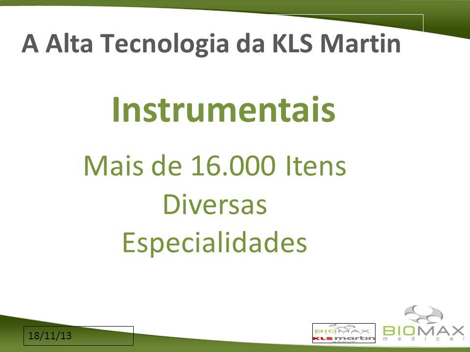 18/11/13 A Alta Tecnologia da KLS Martin Instrumentais Mais de 16.000 Itens Diversas Especialidades